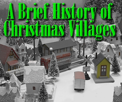 a brief history of christmas villages howard lameys reproductions show most of the influences on