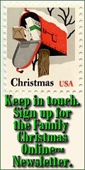 Keep in touch. Sign up for the Family Christmas Online™ Newsletter