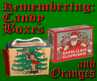 remembering candy boxes and oranges - Christmas Candy Boxes