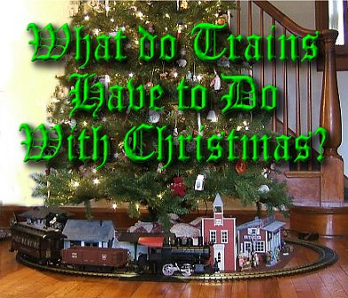 What do Trains Have to do with Christmas? - Family Christmas Online(tm) - Click for bigger photo.